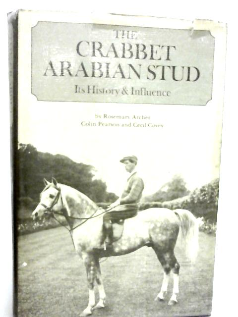 Crabbet Arabian Stud: Its History and Influence By Rosemary Archer, Colin Pearson et al