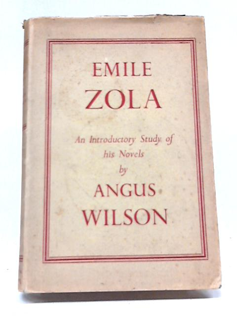 Emile Zola: An Introductory Study of His Novels By Angus Wilson