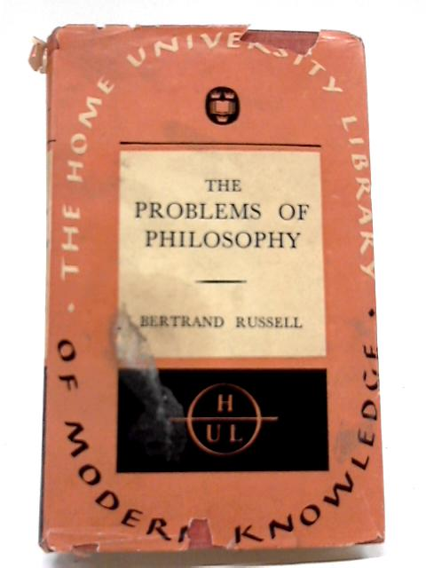 The Problems of Philosophy (The Home University Library of Modern Knowledge) By Bertrand Russell
