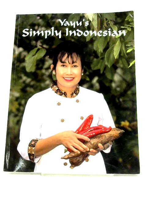 Yayu's Simply Indonesian: Volume 1 By Yayu Slocock
