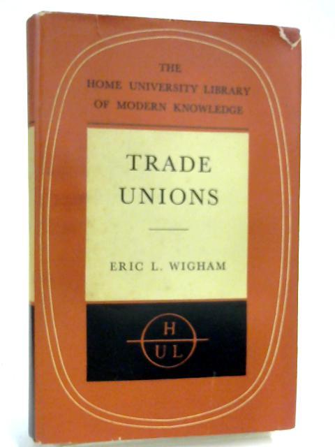Trade Unions by E L Wigham