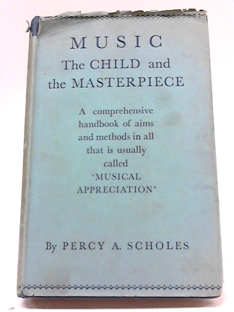 Music: The Child And The Masterpiece By Percy A. Scholes