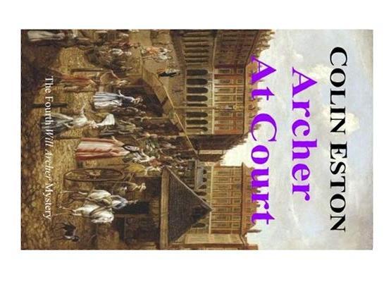 Archer at Court Volume 4 (Will Archer Mysteries) By Colin Eston