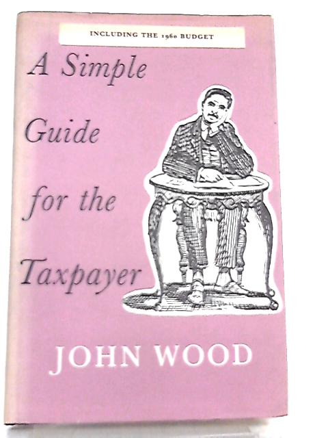 A Simple Guide for the Taxpayer By John Wood
