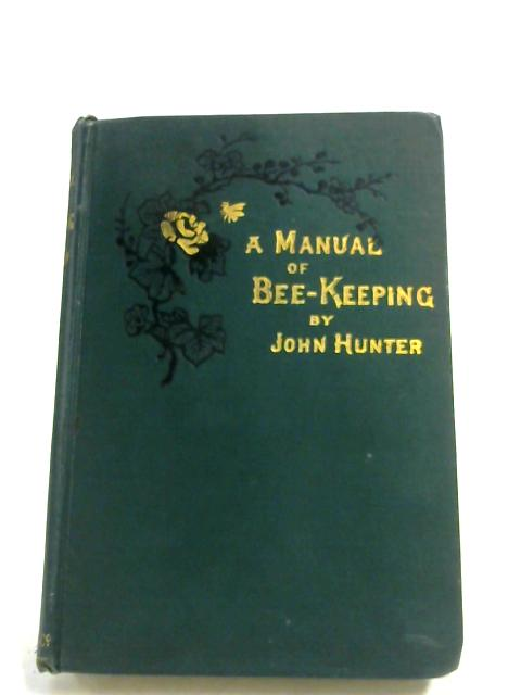 A Manual Of Bee-Keeping by John Hunter