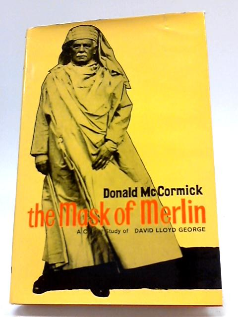 The Mask of Merlin: A Critical Study of David Lloyd George by Donald McCormick
