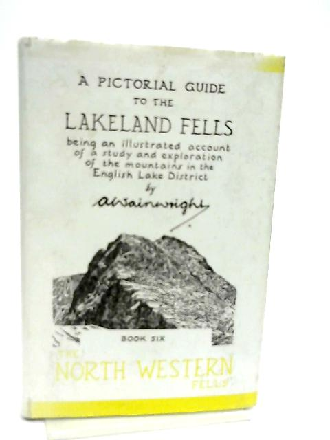 A Pictorial Guide to the Lakeland Fells Book Six The North Western Fells by A. Wainwright