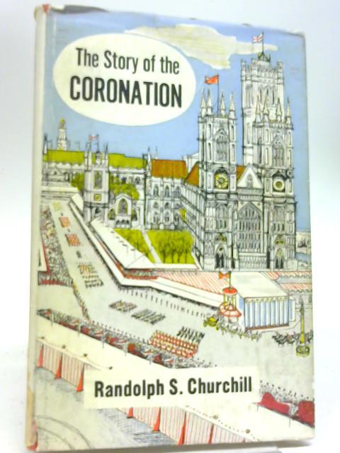 The Story of the Coronation By Randolph S Churchill