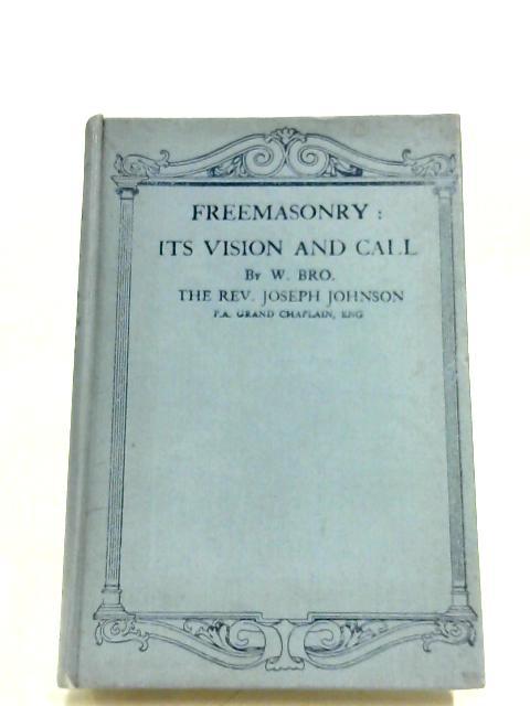 Freemasonry: Its Vision And Call By Joseph Johnson