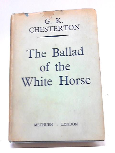 The Ballad Of The White Horse By G K Chesterton World Of Books