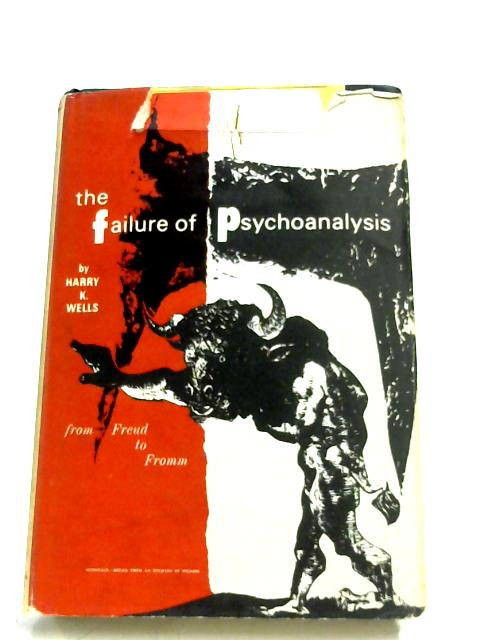 The Failure Of Psychoanalysis by H. K. Well