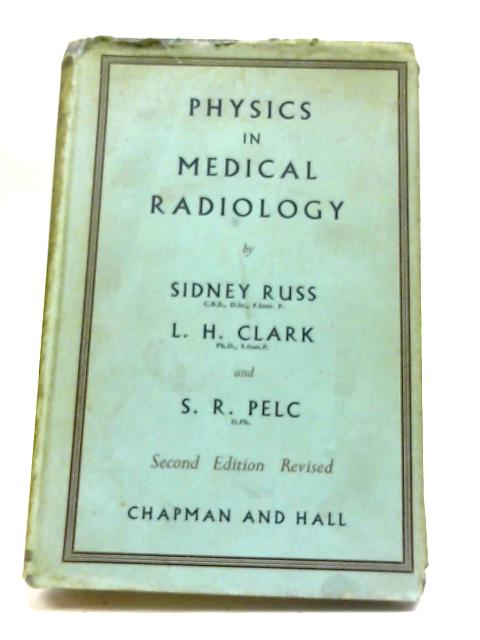 Physics in Medical Radiology By Sidney Russ, L.H. Clark, S.R. Pelc
