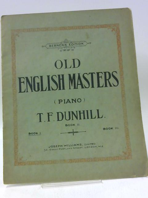 Old English Masters,for the Piano Edited by T. F. Dunhill By Thomas Frederick Dunhill