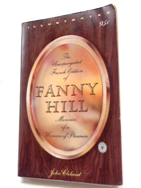 Fanny Hill. Memoirs of a Woman of Pleasure. The Unexpurgated French Edition. by John Cleland