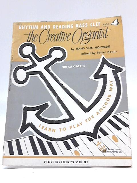 The Creative Organist Book 4: Rhythm and Reading Bass Clef (The Creative Organist) By Hans Von Holwede