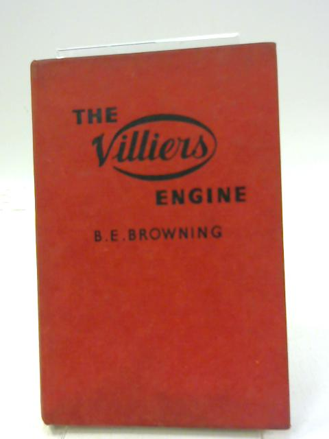 The Villiers Engine. A Practical Guide Covering All Models by Benjamin Edward Browning