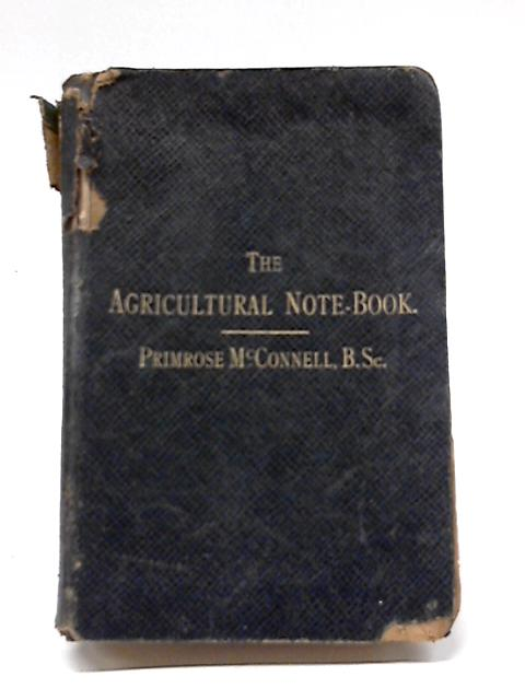 Note-book of Agricultural Facts And Figures For Farmers And Farm Students by Primrose McConnell