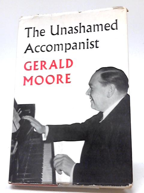 The Unashamed Accompanist By Gerald Moore