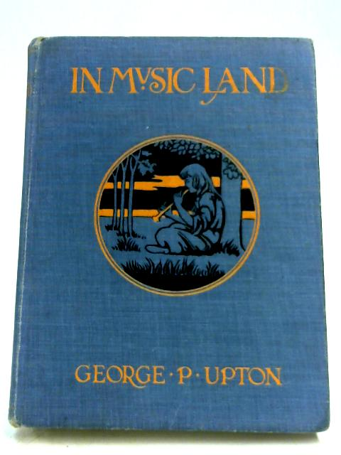 In Music Land By George P. Upton