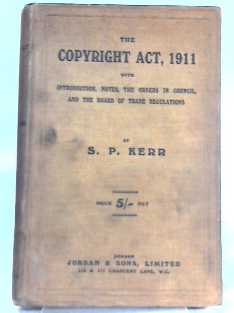 The copyright act 1911 by S.P. Kerr