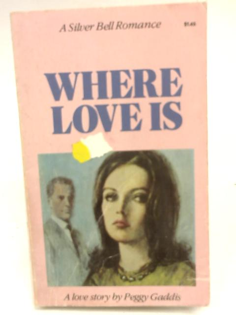 Where Love Is by Peggy Gaddis