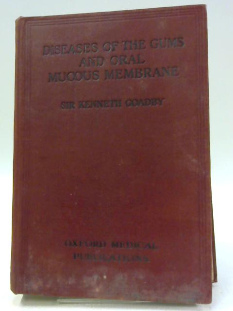 Diseases of the Gums and Oral Mucous Membrane (Oxford Medical Publications.) By Kenneth Weldon Goadby
