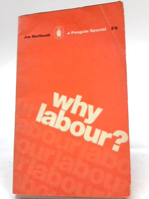 Why Labour? By Northcott, Jim