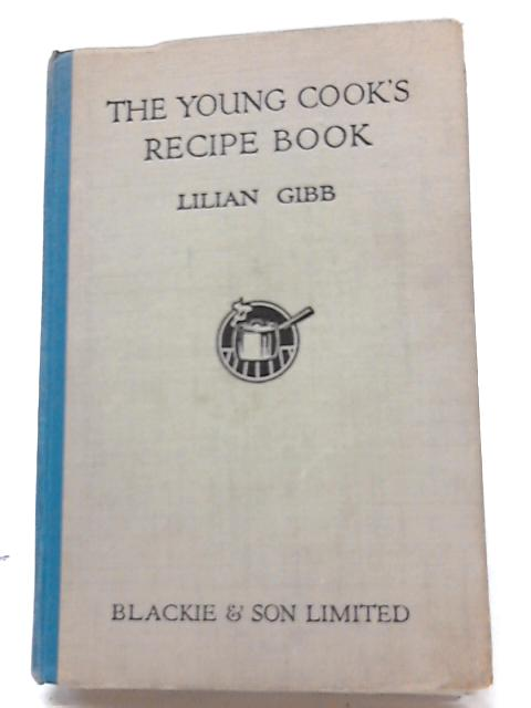 The Young Cook's Recipt Book By Lilian Gibb