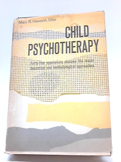 Child Psychotherapy: Practice And Theory by Mary Robbins Haworth