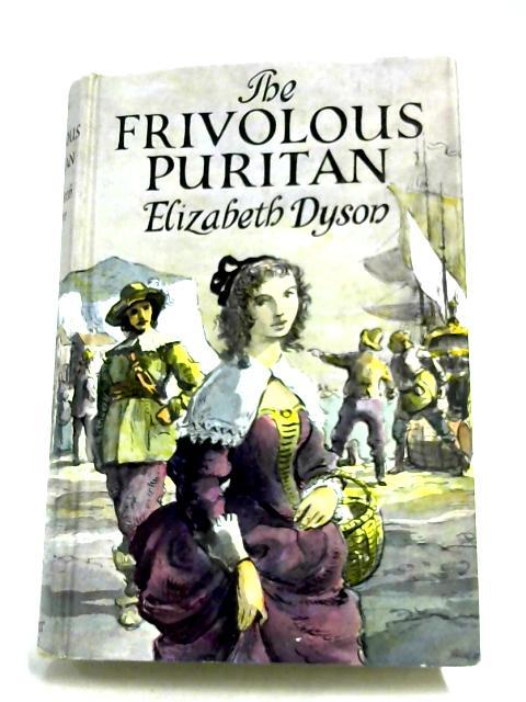 The Frivolous Puritan by Elizabeth Dyson
