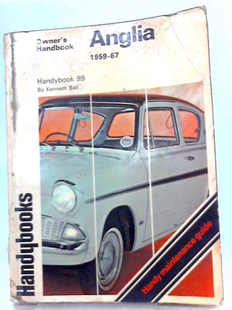 Ford anglia 1959-67 handybook (handybook 99) by Kenneth Ball