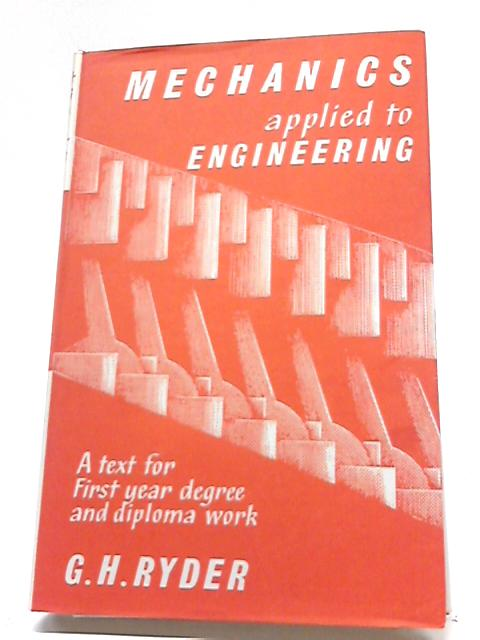 Mechanics Applied to Engineering by G.H. Ryder