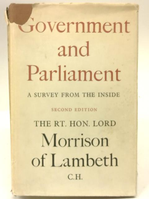 Government and Parliament: a Survey from the Inside by Lord Morrison