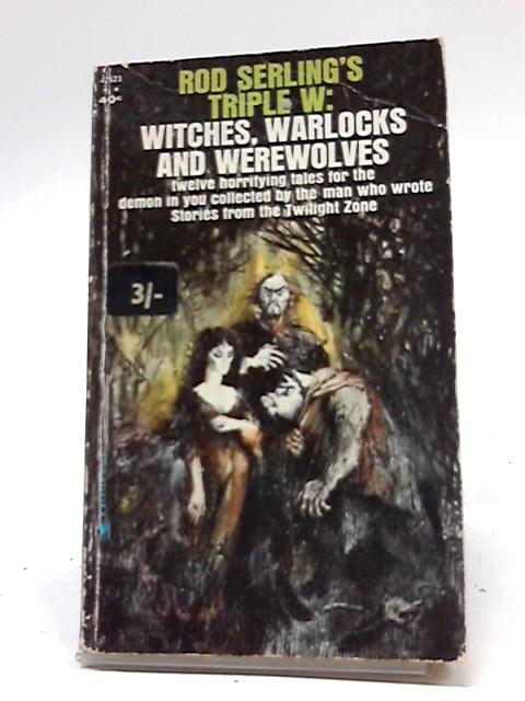 Rod Serling's Triple W: Witches, Warlocks And Werewolves by Rod Serling