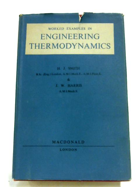 Worked Examples In Engineering Thermodynamics by H. J. Smith