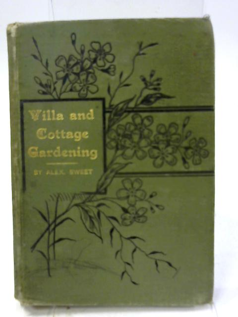 Villa and Cottage Gardening , Specially Adapted for Scotland, Northern Ireland and Ireland by Alexander Sweet