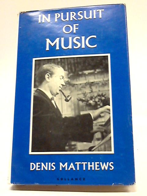 In Pursuit of Music By Denis Matthews