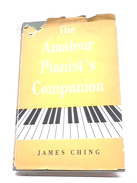 The Amateur Pianist`S Companion By James Ching
