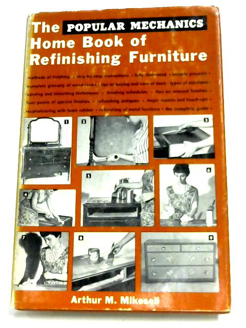 The Popular Mechanics Home Book Of Refinishing Furniture by Arthur Mikesell