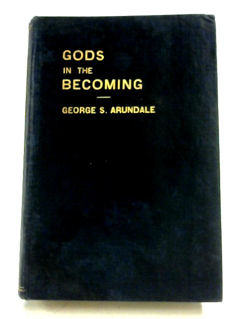 Gods In The Becoming: Vol. I By George S. Arundale