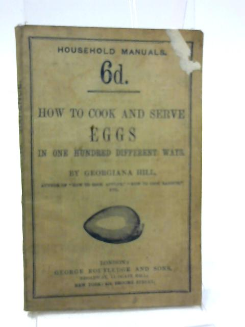 How To Cook and Serve Eggs In One Hundred Different Ways By Georgiana Hill