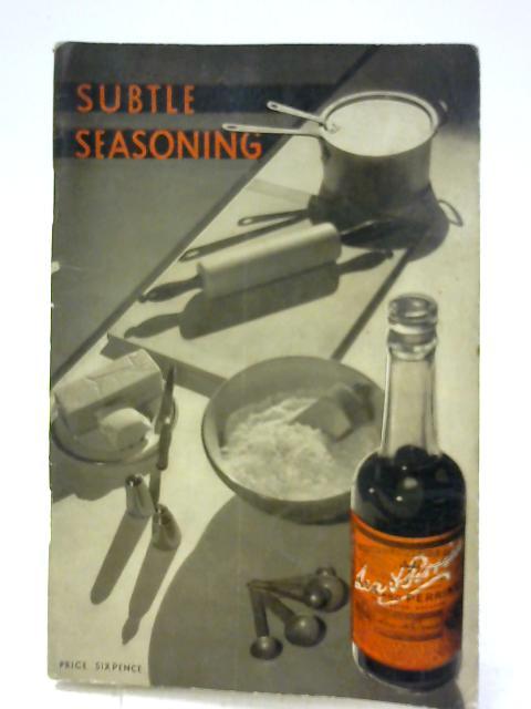 Subtle Seasoning. A Little Book Of Recipes by D D Cottington Taylor