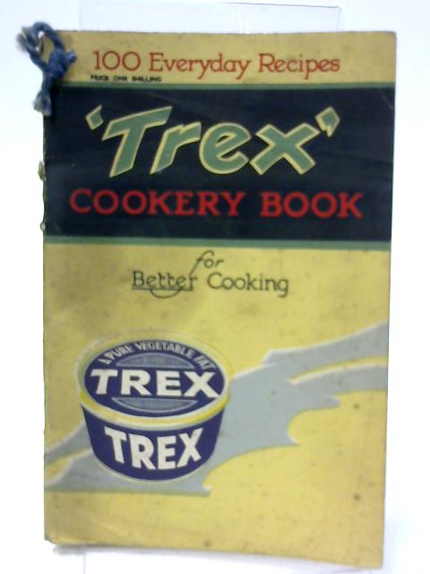 Trex Cookery Book One Hundred Every-Day Recipes by Unnamed