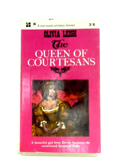 The Queen Of Courtesans by Olivia Leigh