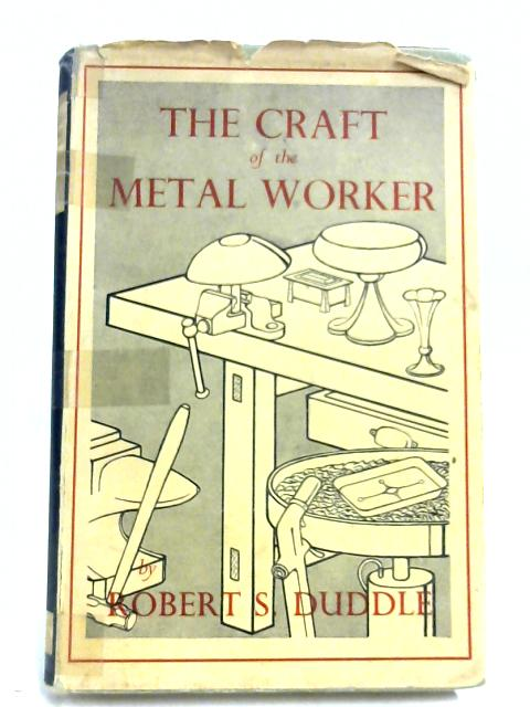 The Craft Of The Metalworker by R. S. Duddle