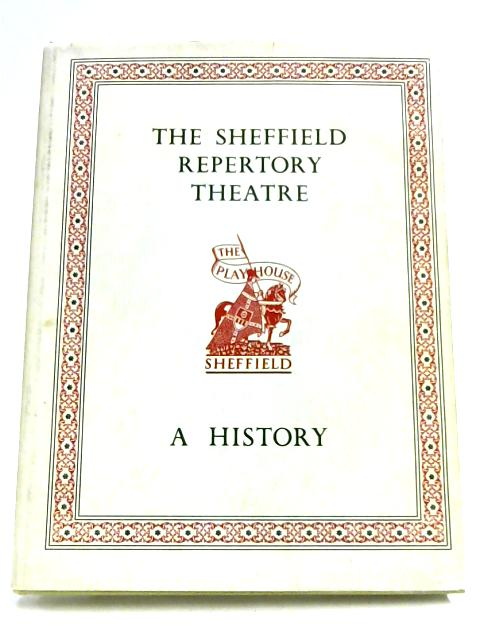 The Sheffield Repertory Theatre: A History By T. Alec Seed