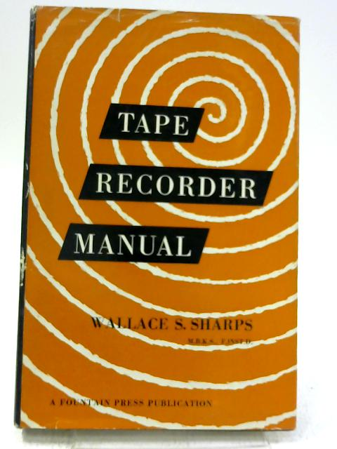 Tape recorder manual by Wallace Samuel Sharps