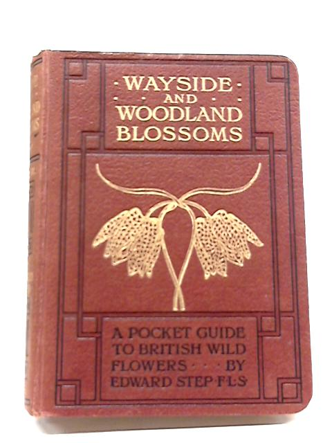 Wayside & Woodland Blossoms; Second Series by Edward Step