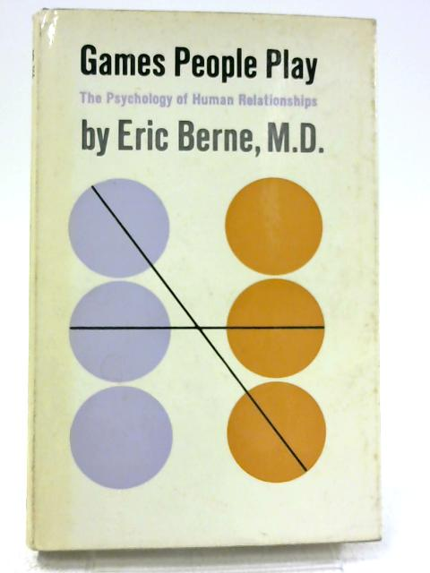 Games People Play - the Psychology of Human Relationships by Eric Berne