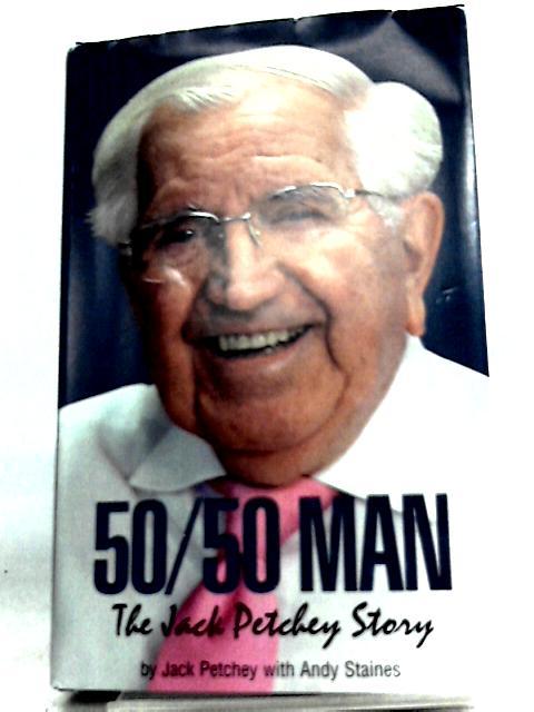 50 50 man: the jack petchey story By Jack Petchey